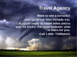 Travel Agency Want to see a tornado? Join us on our next tornado trip. If you