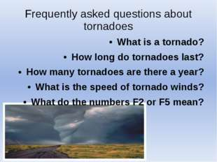 Frequently asked questions about tornadoes What is a tornado? How long do tor
