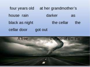 four years old at her grandmother's house rain darker as black as night the