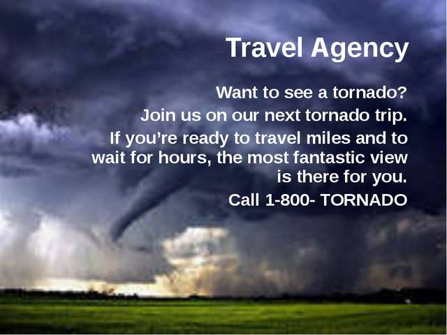Travel Agency Want to see a tornado? Join us on our next tornado trip. If you...