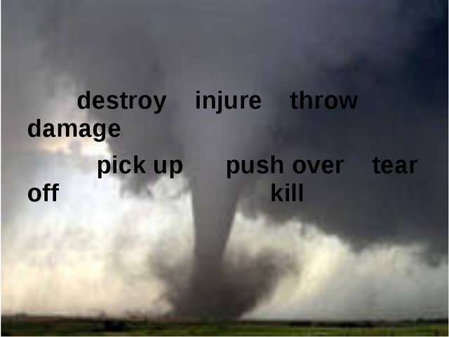 destroy injure throw damage pick up push over tear off 				kill