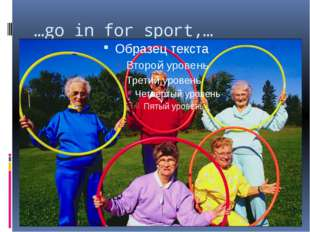 …go in for sport,…