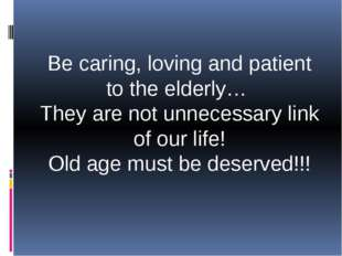 Be caring, loving and patient to the elderly… They are not unnecessary link o