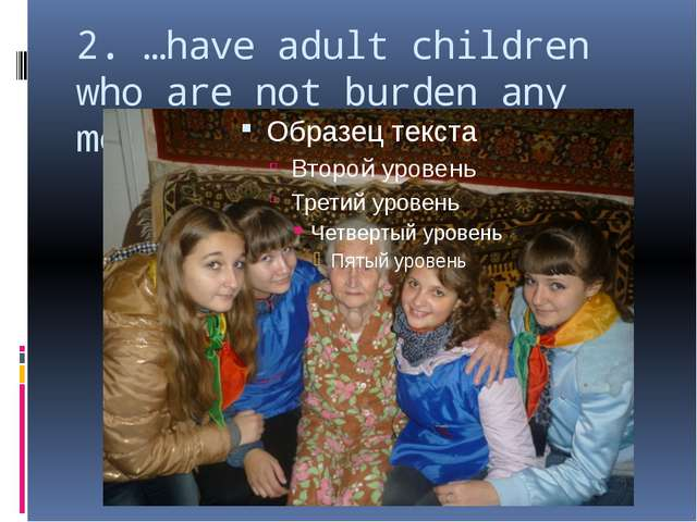 2. …have adult children who are not burden any more;