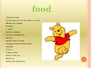 food Read the words: [i:] sweet, green, meat, tea, cheese, ice cream [ɪ] milk
