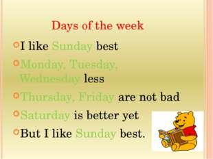 Days of the week I like Sunday best Monday, Tuesday, Wednesday less Thursday,