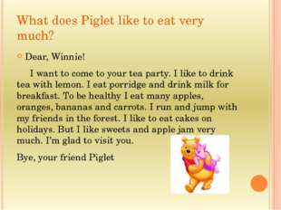 What does Piglet like to eat very much? Dear, Winnie! I want to come to your