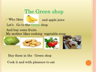 The Green shop Who likes and apple juice Let's Go to the Green shop And buy s