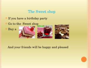 The Sweet shop If you have a birthday party Go to the Sweet shop Buy a And yo