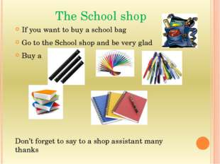 The School shop If you want to buy a school bag Go to the School shop and be