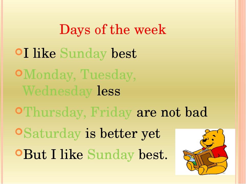 Days of the week I like Sunday best Monday, Tuesday, Wednesday less Thursday,...