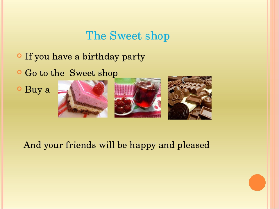 The Sweet shop If you have a birthday party Go to the Sweet shop Buy a And yo...