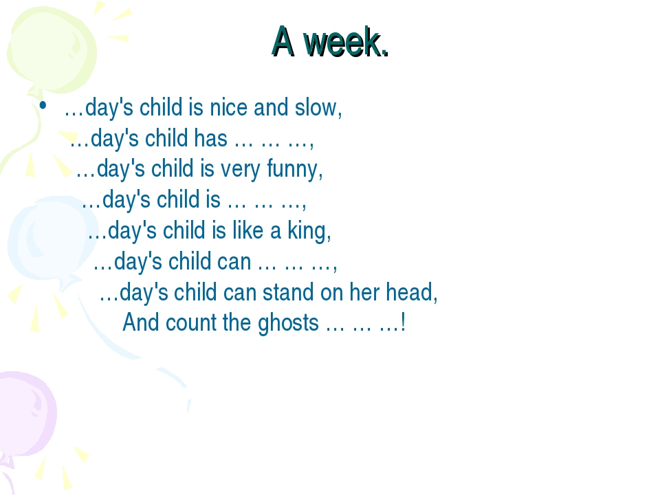 A week. …day's child is nice and slow,  …day's child has … … …,    …day's chi...