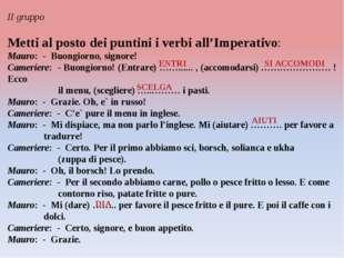 II gruppo Metti al posto dei puntini i verbi all'Imperativo: Mauro: - Buongio