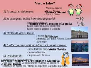 Vero o falso? 1) I ragazzi si chiamano: - Mauro e Gianni - Tino e Nino - Anna