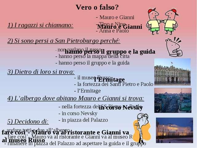 Vero o falso? 1) I ragazzi si chiamano: - Mauro e Gianni - Tino e Nino - Anna...