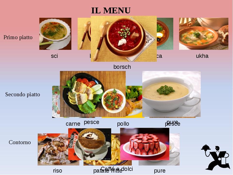 IL MENU Primo piatto sci borsch solianca ukha borsch Secondo piatto carne pol...