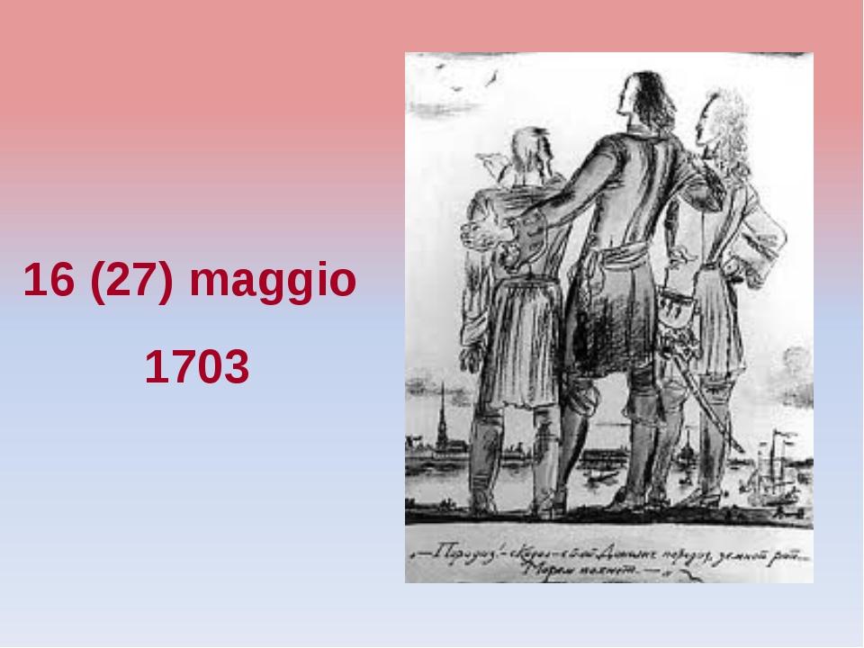 16 (27) maggio 1703