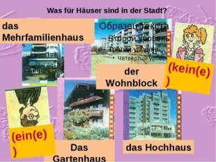 Was für Häuser sind in der Stadt? das Mehrfamilienhaus der Wohnblock Das Gart