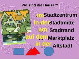 Wo sind die Häuser? … Stadtzentrum … Stadtmitte … Stadtrand … Marktplatz … Al