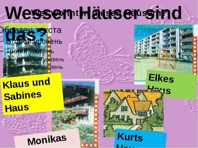 Wer wohnt in diesen Häusern? Monikas Haus Klaus und Sabines Haus Elkes Haus W...