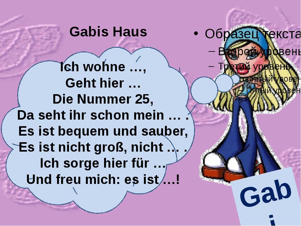 Gabis Haus Gabi Ich wohne …, Geht hier … Die Nummer 25, Da seht ihr schon me...