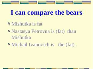 I can compare the bears Mishutka is fat Nastasya Petrovna is (fat) than Mishu