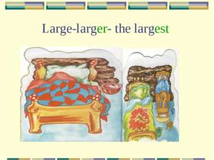 Large-larger- the largest