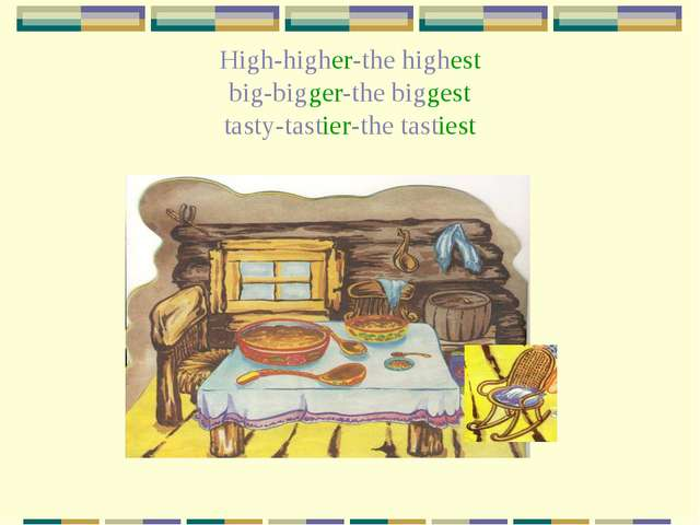 High-higher-the highest big-bigger-the biggest tasty-tastier-the tastiest
