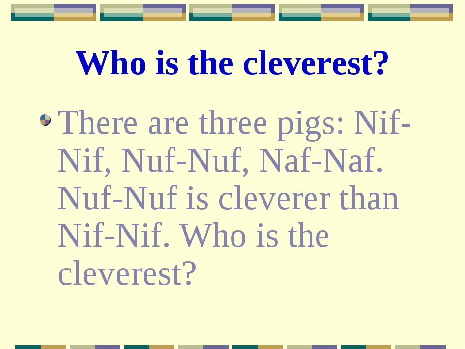 Who is the cleverest? There are three pigs: Nif-Nif, Nuf-Nuf, Naf-Naf. Nuf-Nu...
