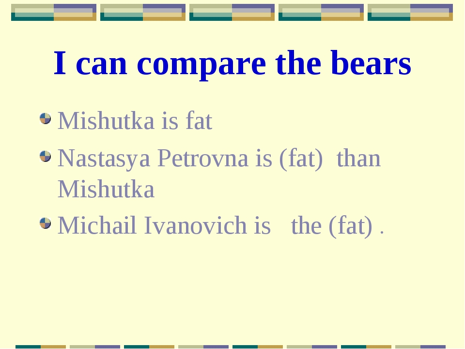 I can compare the bears Mishutka is fat Nastasya Petrovna is (fat) than Mishu...