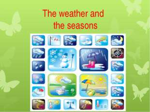 The weather and the seasons