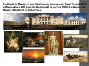 Das Russische Museum ist eine Schatzkammer der russischen Kunst. Es wurde 189