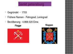 Gegründet - 1703 Frühere Namen - Petrograd, Leningrad Bevölkerung - 4.868.520