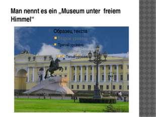"""Man nennt es ein """"Museum unter freiem Himmel"""""""