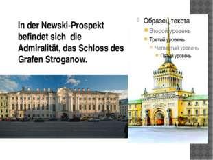 In der Newski-Prospekt befindet sich die Admiralität, das Schloss des Grafen