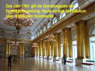 Sankt petersburg Das Jahr 1764 gilt als Gründungsjahr der Ermitage-Sammlung.