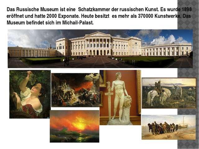 Das Russische Museum ist eine Schatzkammer der russischen Kunst. Es wurde 189...