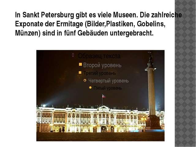 In Sankt Petersburg gibt es viele Museen. Die zahlreiche Exponate der Ermita...