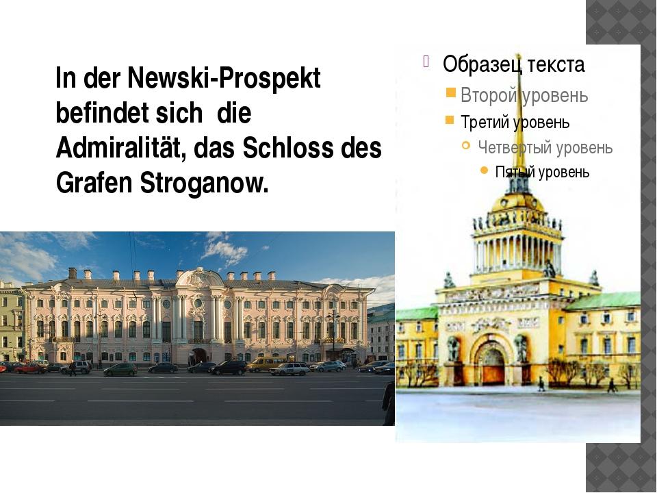 In der Newski-Prospekt befindet sich die Admiralität, das Schloss des Grafen...
