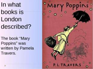 "In what books is London described? The book ""Mary Poppins"" was written by Pam"