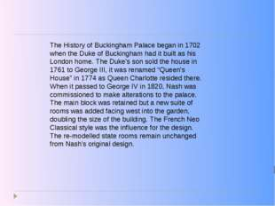 The History of Buckingham Palace began in 1702 when the Duke of Buckingham ha