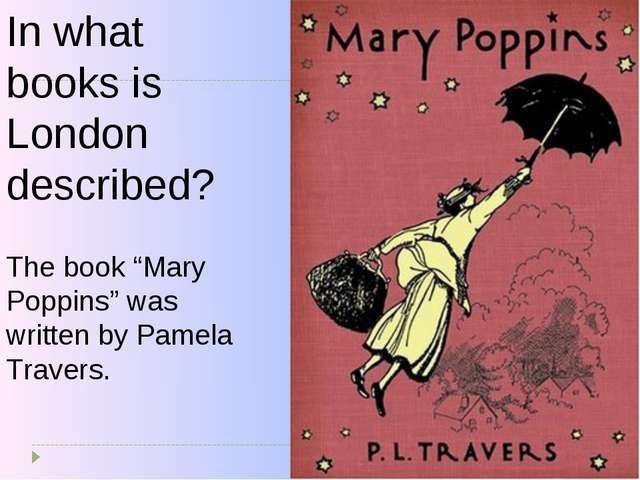 "In what books is London described? The book ""Mary Poppins"" was written by Pam..."