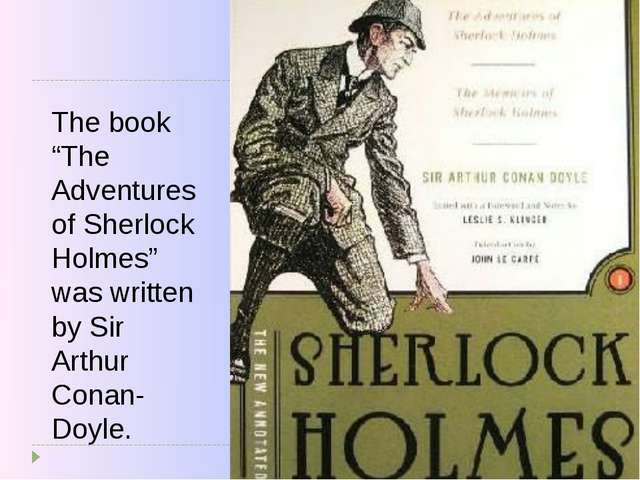 "The book ""The Adventures of Sherlock Holmes"" was written by Sir Arthur Conan-..."