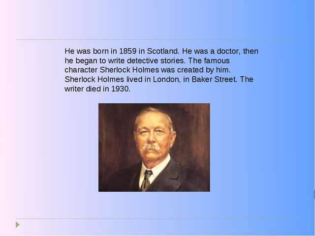 He was born in 1859 in Scotland. He was a doctor, then he began to write dete...