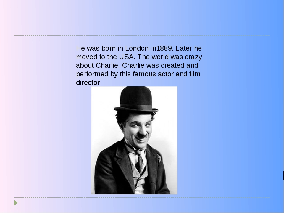 He was born in London in1889. Later he moved to the USA. The world was crazy...