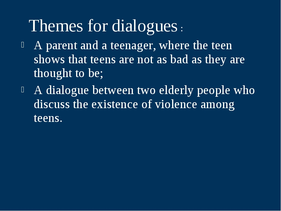 Themes for dialogues : A parent and a teenager, where the teen shows that te...