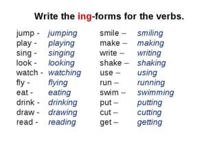 Write the ing-forms for the verbs. jump - play - sing - look - watch - fly -