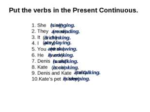 Put the verbs in the Present Continuous. She They It I You He Denis Kate Deni