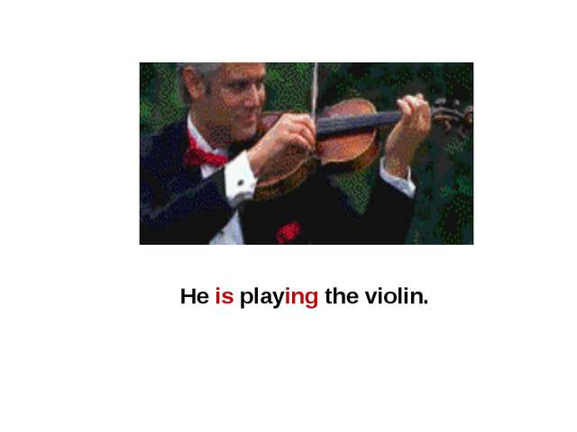 He is playing the violin.